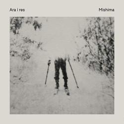 MISHIMA - ARA I RES