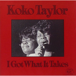 KOKO TAYLOR - I GOT WHAT IT...