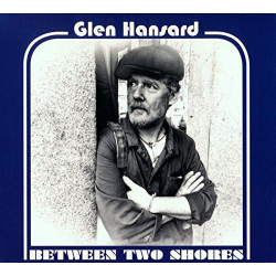 GLEN HANSARD - BETWEEN TWO...