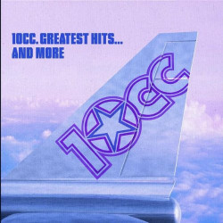 10 CC - GREATEST HITS AND MORE