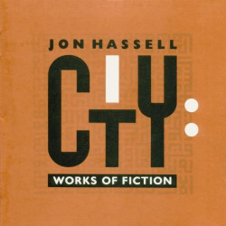 JON HASSELL - CITY: WORKS...