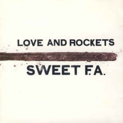 LOVE AND ROCKETS - SWEET F.A