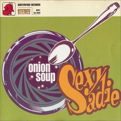 SEXY SADIE - ONION SOUP