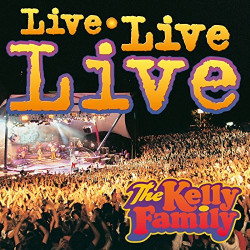 THE KELLY FAMILY - LIVE,...