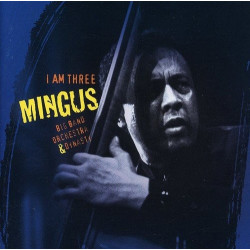 MINGUS BIG BAND - I AM THREE