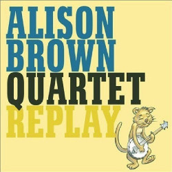 ALISON BROWN QUARTET - REPLAY