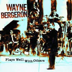 WAYNE BERGERON - PLAYS WELL...
