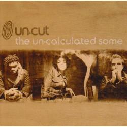 UN-CUT - THE UN-CALCULATED...