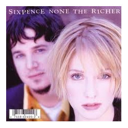 SIXPENCE NONE THE RICHER -...