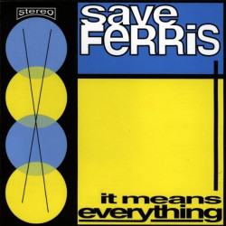 SAVE FERRIS - IT MEANS...