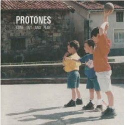 PROTONES - COME OUT AND PLAY